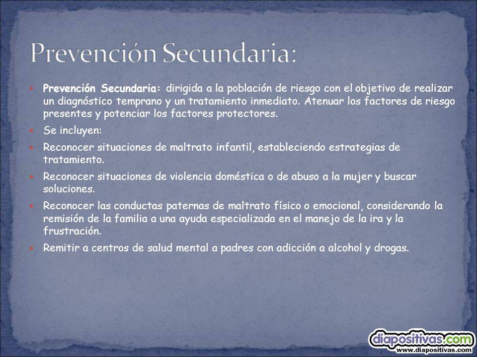 Prevención Secundaria: dirigida a la población de riesgo con el objetivo de realizar un diagnóstico temprano y un tratamiento inmediato. Atenuar los f