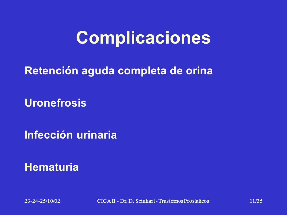 23-24-25/10/02CIGA II - Dr. D. Seinhart - Trastornos Prostaticos11/35 Complicaciones Retención aguda completa de orina Uronefrosis Infección urinaria