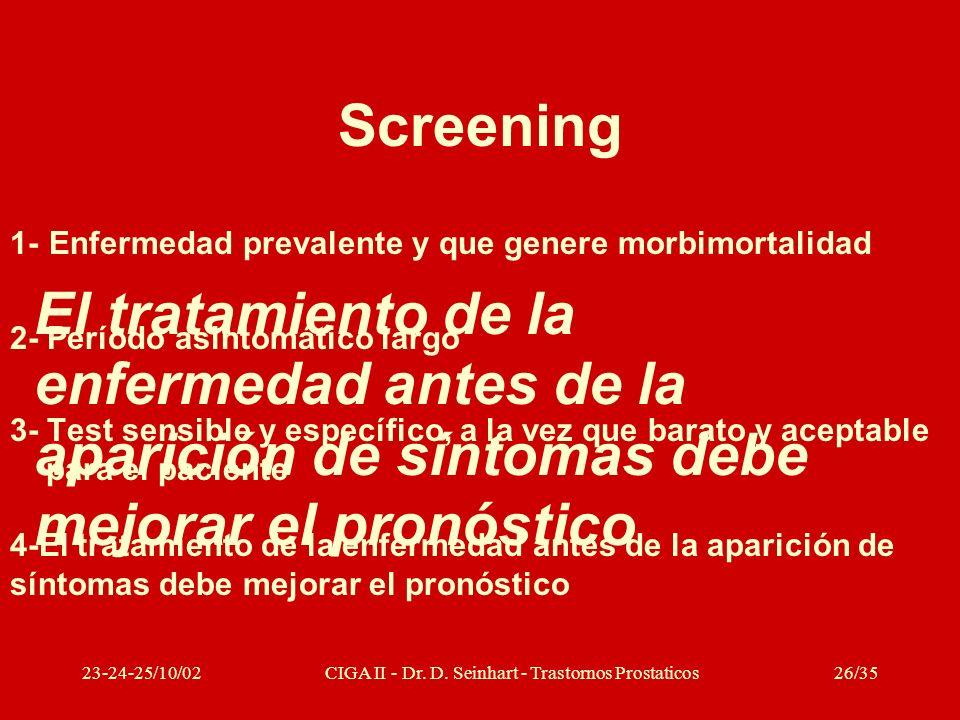 23-24-25/10/02CIGA II - Dr. D. Seinhart - Trastornos Prostaticos26/35 Screening 1- Enfermedad prevalente y que genere morbimortalidad 2- Período asint