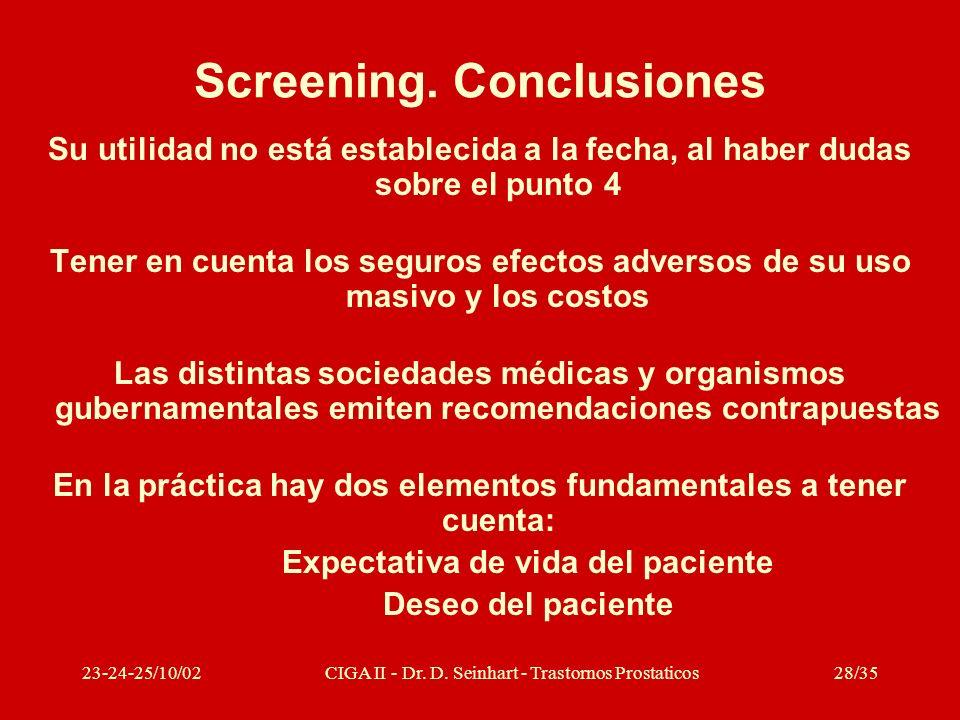 23-24-25/10/02CIGA II - Dr. D. Seinhart - Trastornos Prostaticos28/35 Screening. Conclusiones Su utilidad no está establecida a la fecha, al haber dud