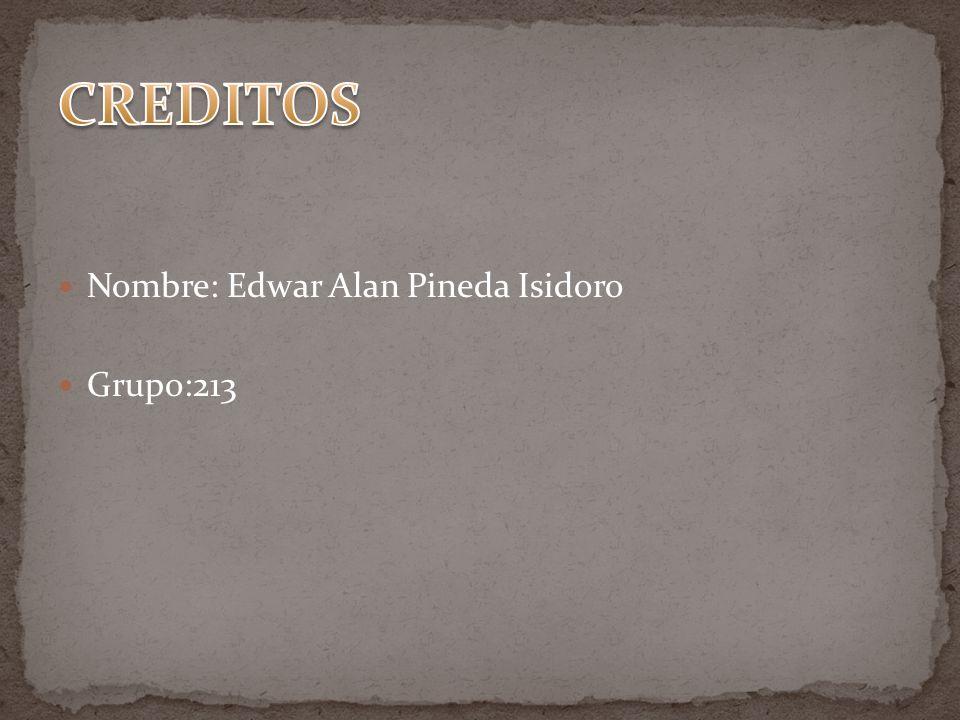 Nombre: Edwar Alan Pineda Isidoro Grupo:213