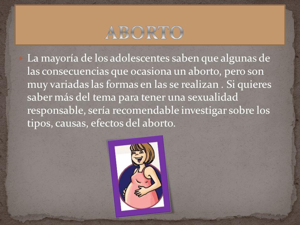 La mayoría de los adolescentes saben que algunas de las consecuencias que ocasiona un aborto, pero son muy variadas las formas en las se realizan. Si