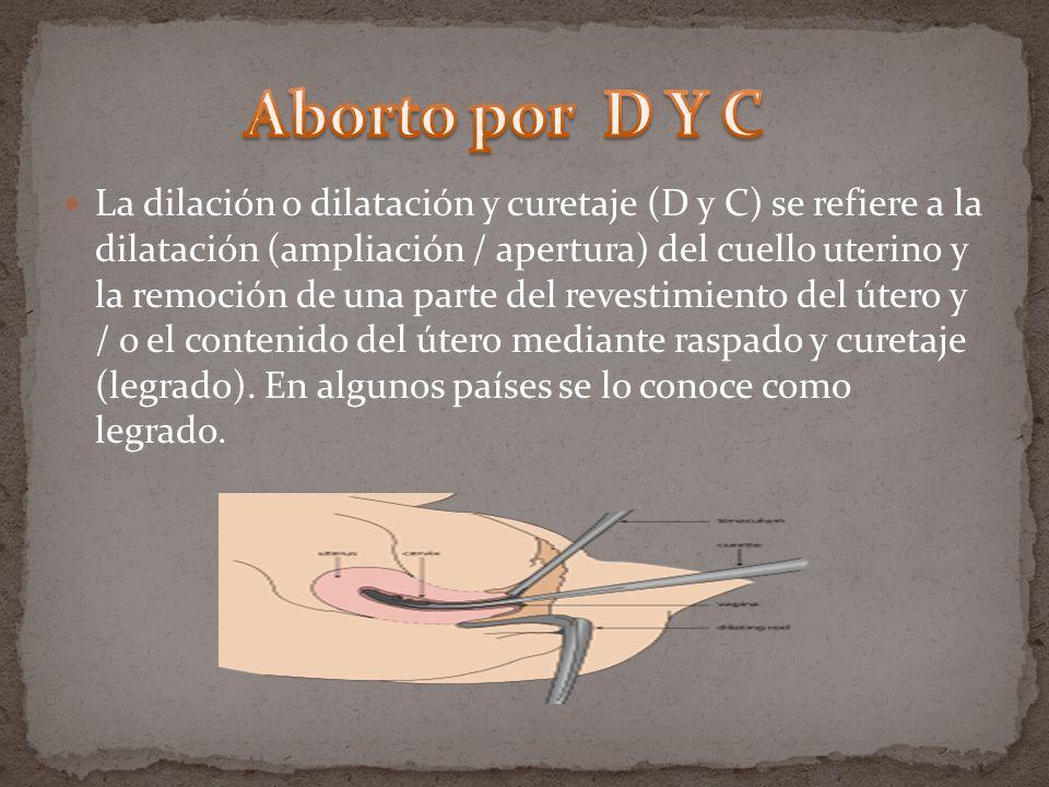 La dilación o dilatación y curetaje (D y C) se refiere a la dilatación (ampliación / apertura) del cuello uterino y la remoción de una parte del reves