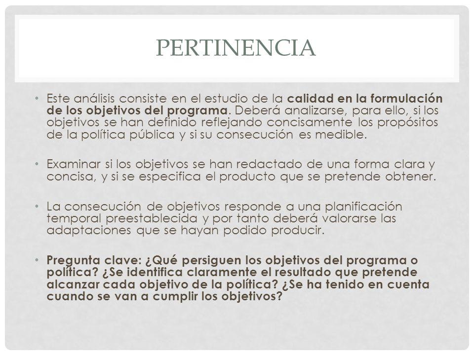 PERTINENCIA Este análisis consiste en el estudio de la calidad en la formulación de los objetivos del programa.