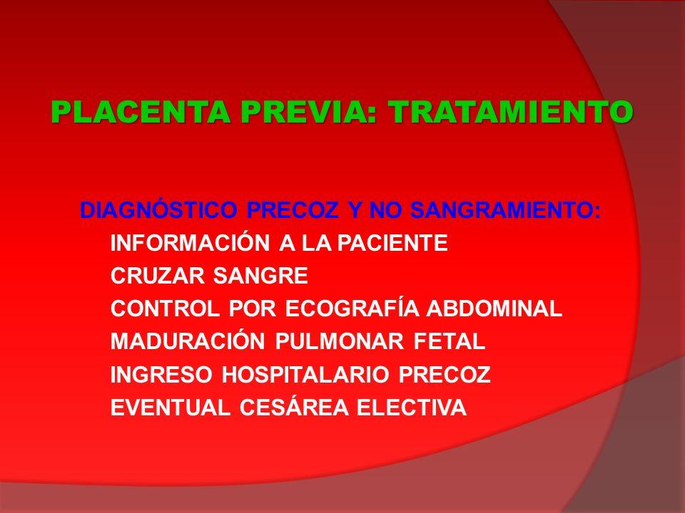 DIAGNÓSTICO PRECOZ Y NO SANGRAMIENTO: INFORMACIÓN A LA PACIENTE CRUZAR SANGRE CONTROL POR ECOGRAFÍA ABDOMINAL MADURACIÓN PULMONAR FETAL INGRESO HOSPIT