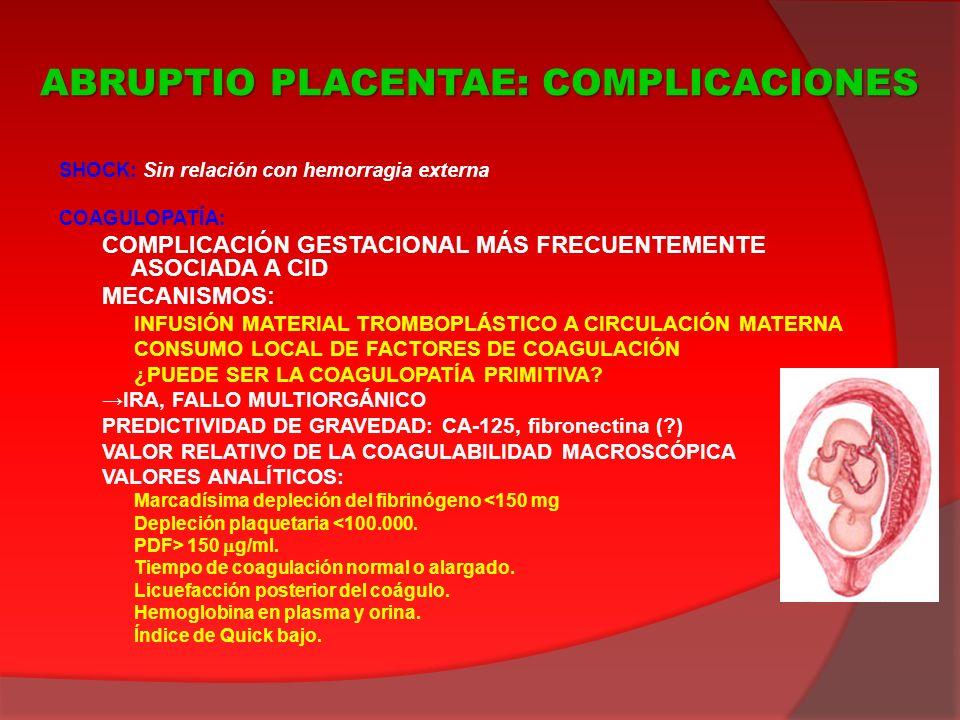 SHOCK: Sin relación con hemorragia externa COAGULOPATÍA: COMPLICACIÓN GESTACIONAL MÁS FRECUENTEMENTE ASOCIADA A CID MECANISMOS: INFUSIÓN MATERIAL TROM
