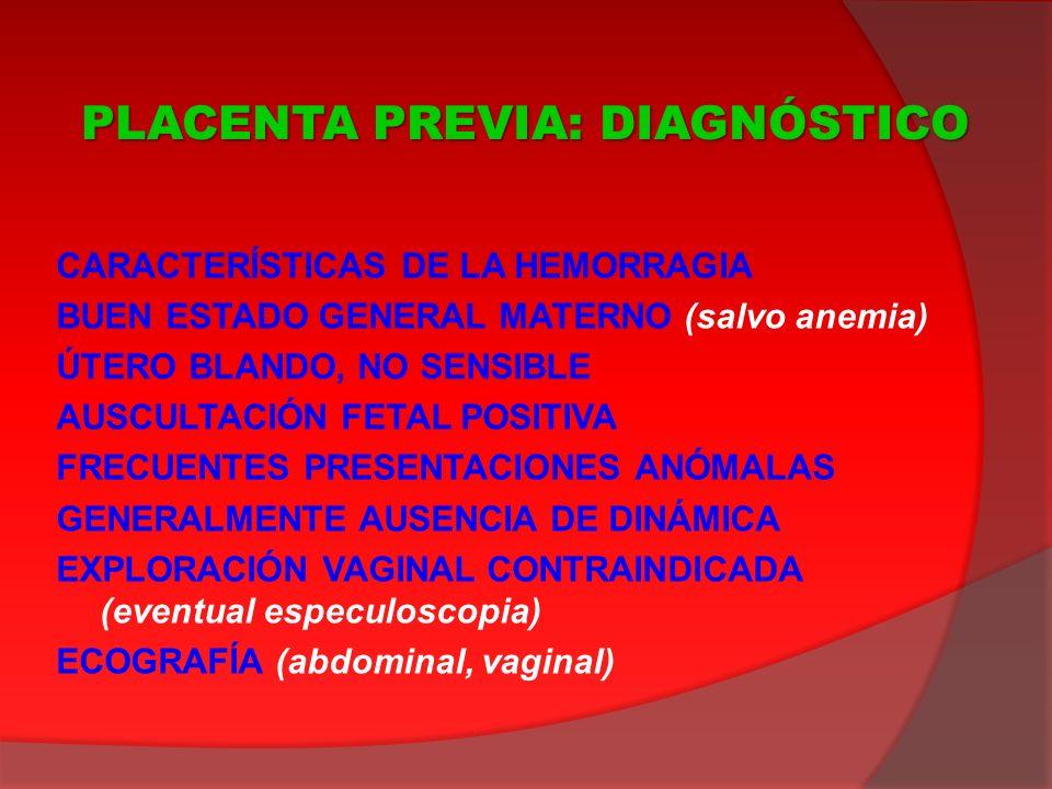 CARACTERÍSTICAS DE LA HEMORRAGIA BUEN ESTADO GENERAL MATERNO (salvo anemia) ÚTERO BLANDO, NO SENSIBLE AUSCULTACIÓN FETAL POSITIVA FRECUENTES PRESENTAC