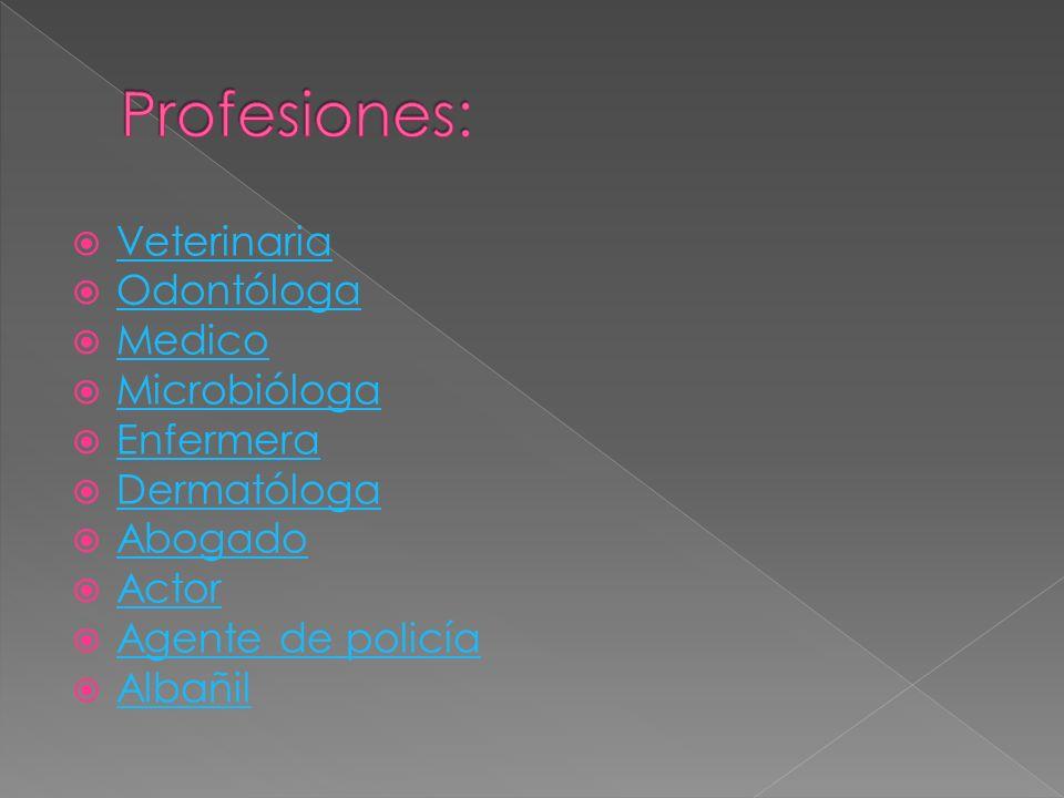 Veterinaria Odontóloga Medico Microbióloga Enfermera Dermatóloga Abogado Actor Agente de policía Albañil