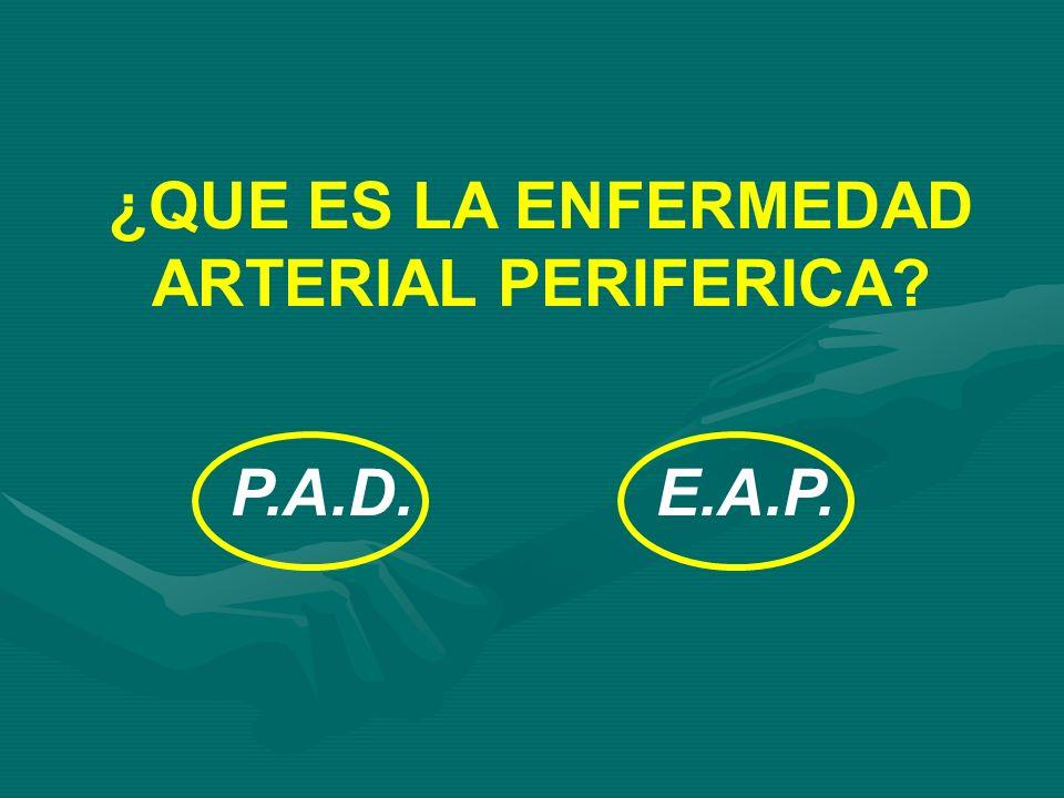 ¿QUE ES LA ENFERMEDAD ARTERIAL PERIFERICA? P.A.D.E.A.P.