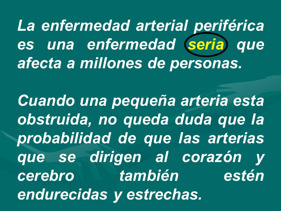La enfermedad arterial periférica es una enfermedad seria que afecta a millones de personas. Cuando una pequeña arteria esta obstruida, no queda duda