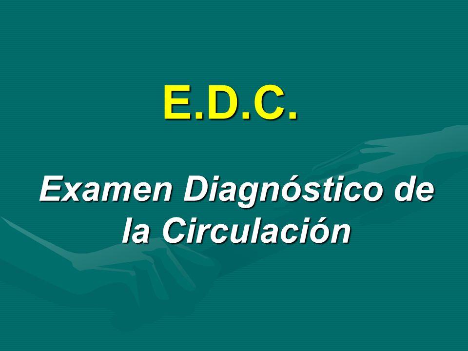 E.D.C. Examen Diagnóstico de la Circulación