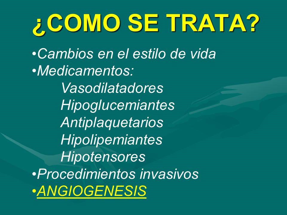 ¿COMO SE TRATA? Cambios en el estilo de vida Medicamentos: Vasodilatadores Hipoglucemiantes Antiplaquetarios Hipolipemiantes Hipotensores Procedimient
