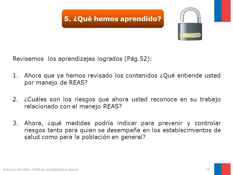 Gobierno de Chile | Instituto de Seguridad Laboral 15 5. ¿Qué hemos aprendido? Revisemos los aprendizajes logrados (Pág.52): 1.Ahora que ya hemos revi