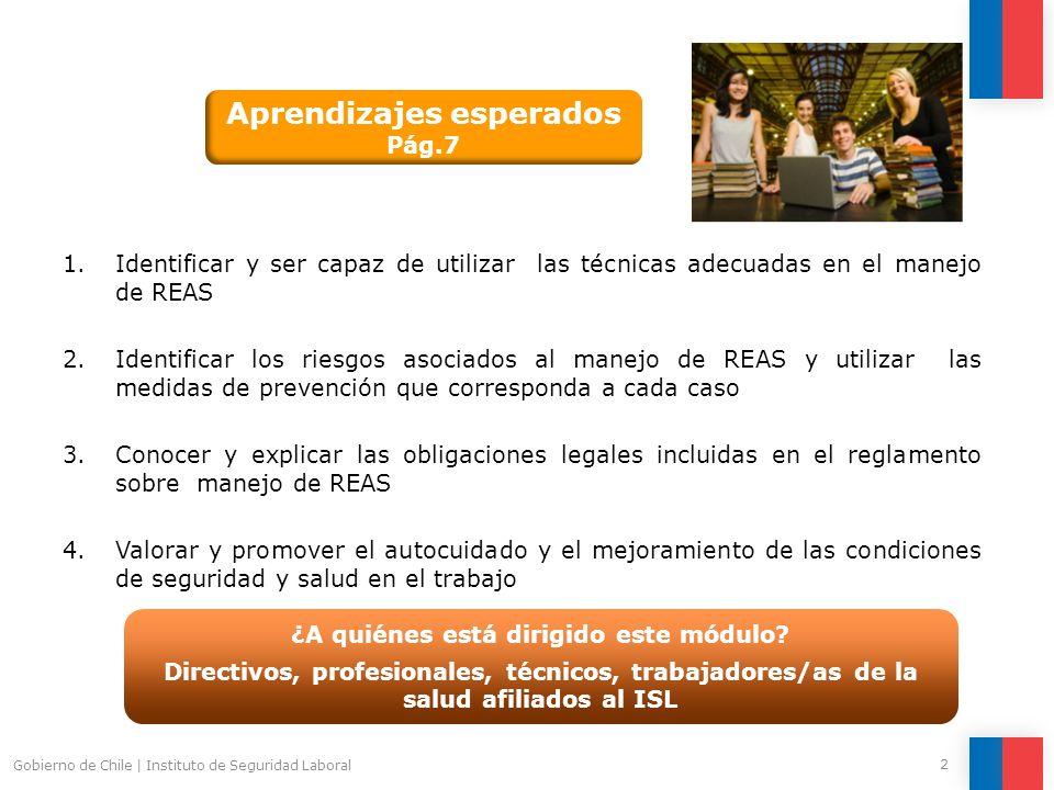 2 Gobierno de Chile | Instituto de Seguridad Laboral 1.Identificar y ser capaz de utilizar las técnicas adecuadas en el manejo de REAS 2.Identificar l