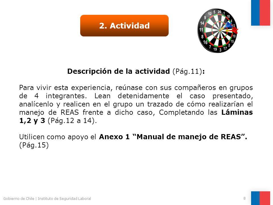 Gobierno de Chile | Instituto de Seguridad Laboral 8 2. Actividad Descripción de la actividad (Pág.11): Para vivir esta experiencia, reúnase con sus c