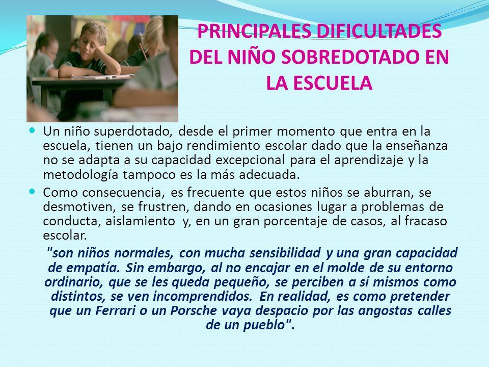 PRINCIPALES DIFICULTADES DEL NIÑO SOBREDOTADO EN LA ESCUELA Un niño superdotado, desde el primer momento que entra en la escuela, tienen un bajo rendi