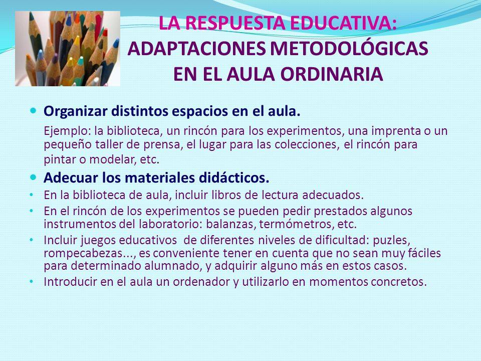 LA RESPUESTA EDUCATIVA: ADAPTACIONES METODOLÓGICAS EN EL AULA ORDINARIA Organizar distintos espacios en el aula. Ejemplo: la biblioteca, un rincón par