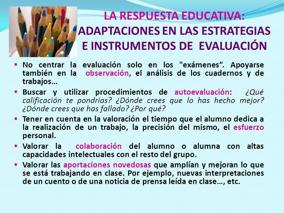 LA RESPUESTA EDUCATIVA: ADAPTACIONES EN LAS ESTRATEGIAS E INSTRUMENTOS DE EVALUACIÓN No centrar la evaluación solo en los