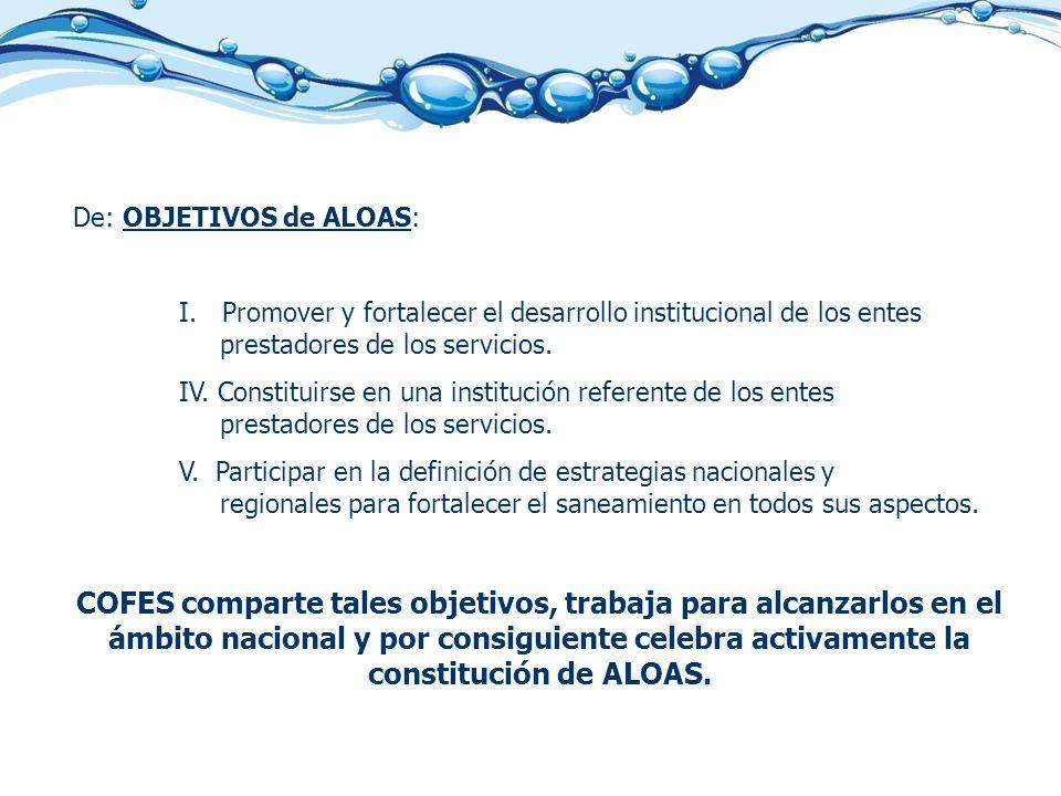 De: OBJETIVOS de ALOAS: I. Promover y fortalecer el desarrollo institucional de los entes prestadores de los servicios. IV. Constituirse en una instit