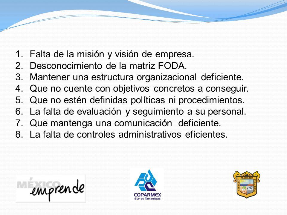 1.Falta de la misión y visión de empresa. 2.Desconocimiento de la matriz FODA. 3.Mantener una estructura organizacional deficiente. 4.Que no cuente co