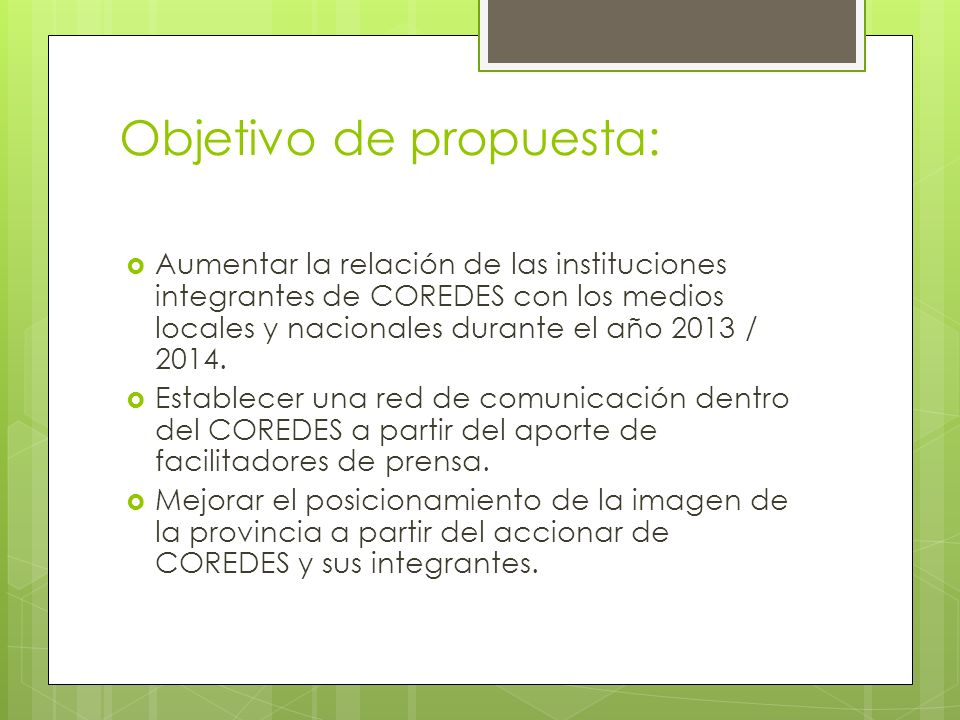Objetivo de propuesta: Aumentar la relación de las instituciones integrantes de COREDES con los medios locales y nacionales durante el año 2013 / 2014.