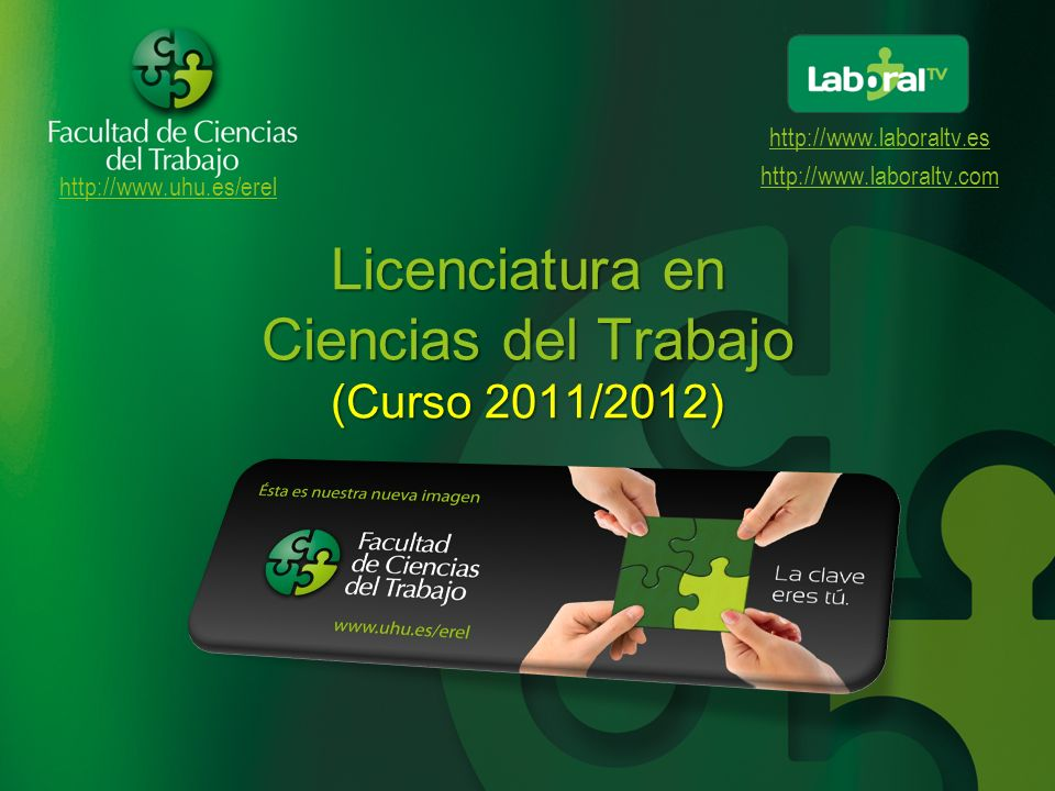 http://www.uhu.es/erel http://www.laboraltv.es http://www.laboraltv.com Licenciatura en Ciencias del Trabajo (Curso 2011/2012)