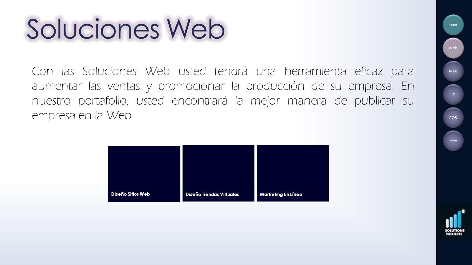 Con las Soluciones Web usted tendrá una herramienta eficaz para aumentar las ventas y promocionar la producción de su empresa. En nuestro portafolio,