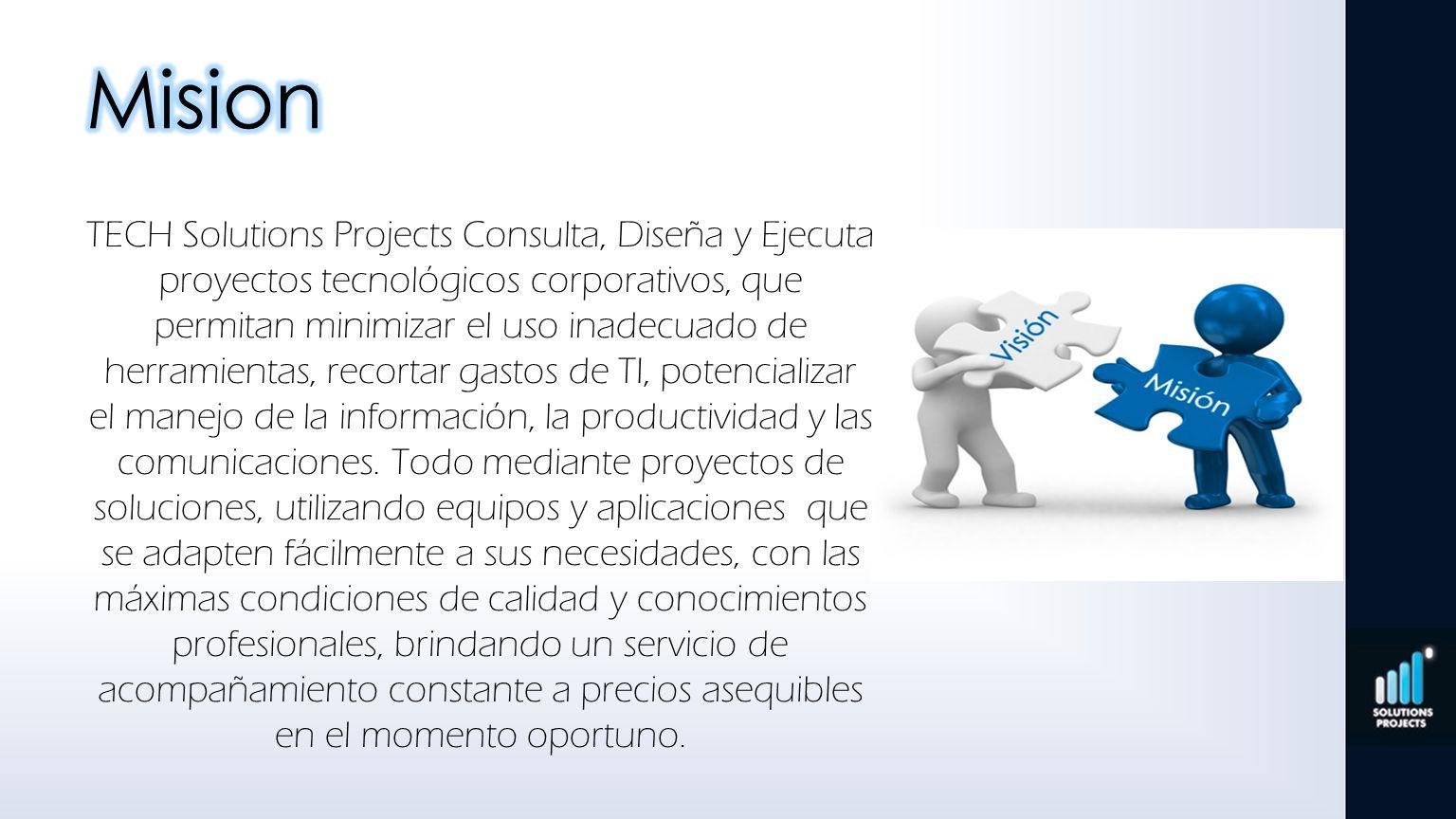 TECH Solutions Projects Consulta, Diseña y Ejecuta proyectos tecnológicos corporativos, que permitan minimizar el uso inadecuado de herramientas, reco