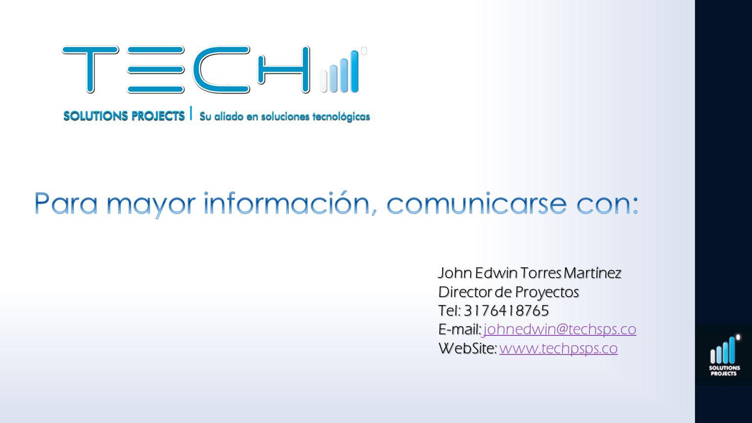 John Edwin Torres Martínez Director de Proyectos Tel: 3176418765 E-mail: E-mail: johnedwin@techsps.cojohnedwin@techsps.co WebSite: WebSite: www.techps