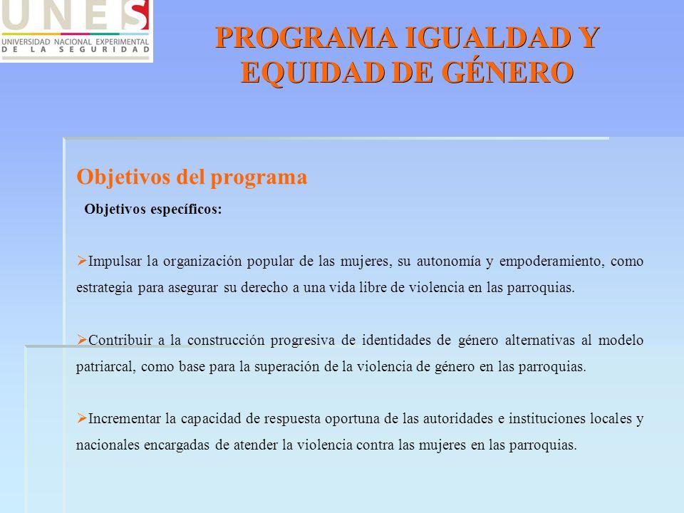 PROGRAMA IGUALDAD Y EQUIDAD DE GÉNERO Objetivos del programa Objetivos específicos: Impulsar la organización popular de las mujeres, su autonomía y em