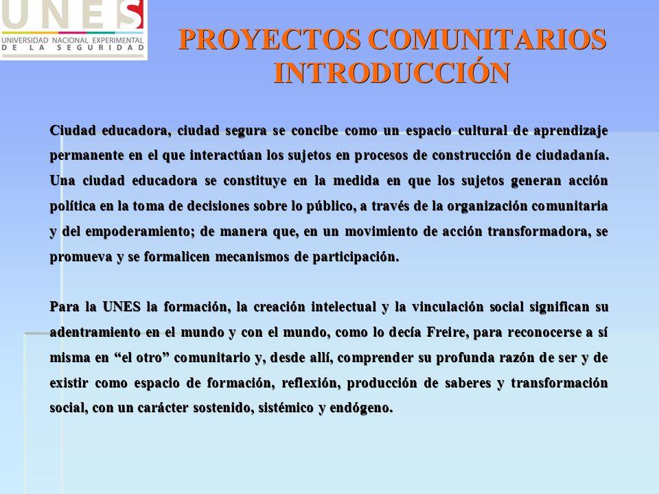 PROYECTOS COMUNITARIOS INTRODUCCIÓN Ciudad educadora, ciudad segura se concibe como un espacio cultural de aprendizaje permanente en el que interactúa