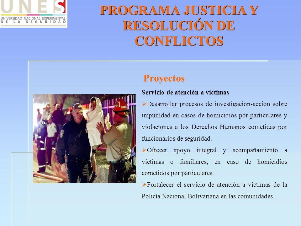 PROGRAMA JUSTICIA Y RESOLUCIÓN DE CONFLICTOS Proyectos Servicio de atención a víctimas Desarrollar procesos de investigación-acción sobre impunidad en