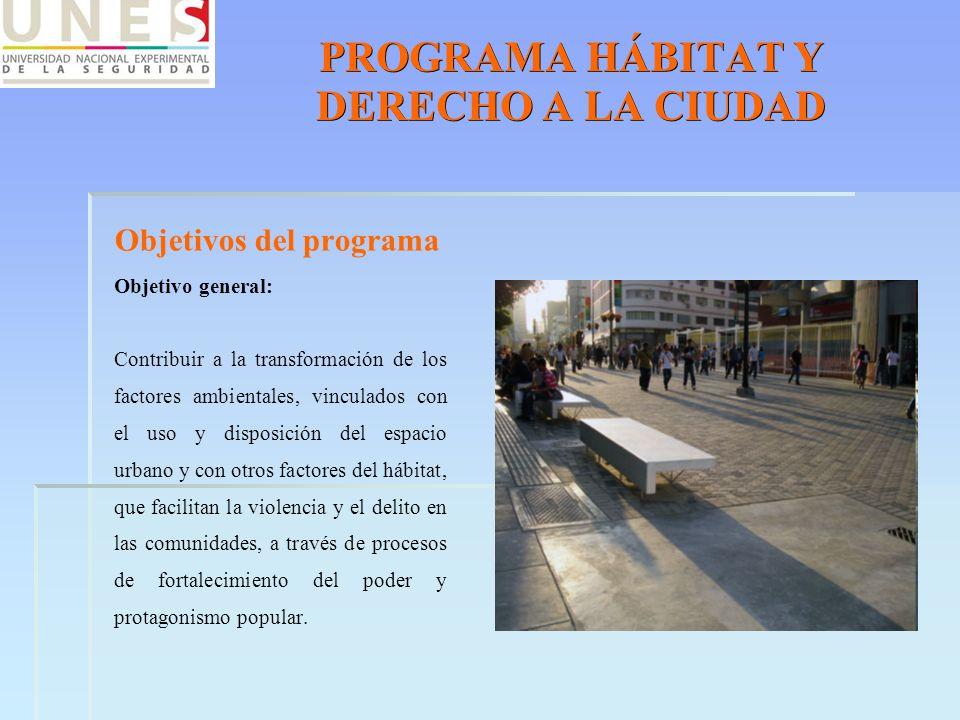 PROGRAMA HÁBITAT Y DERECHO A LA CIUDAD Objetivos del programa Objetivo general: Contribuir a la transformación de los factores ambientales, vinculados