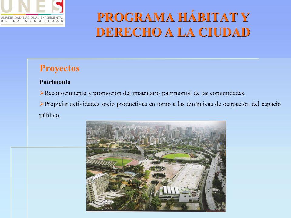 PROGRAMA HÁBITAT Y DERECHO A LA CIUDAD Proyectos Patrimonio Reconocimiento y promoción del imaginario patrimonial de las comunidades. Propiciar activi