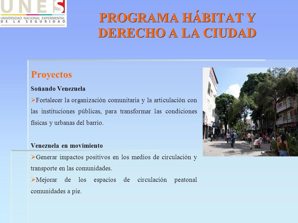 PROGRAMA HÁBITAT Y DERECHO A LA CIUDAD Proyectos Soñando Venezuela Fortalecer la organización comunitaria y la articulación con las instituciones públ