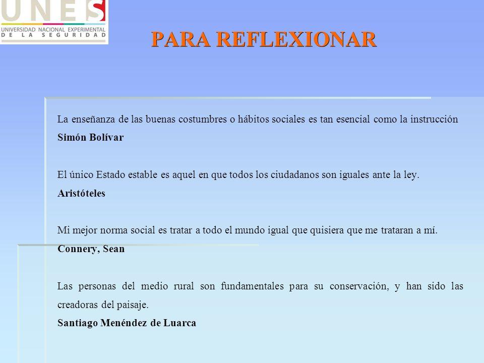 PARA REFLEXIONAR La enseñanza de las buenas costumbres o hábitos sociales es tan esencial como la instrucción Simón Bolívar El único Estado estable es