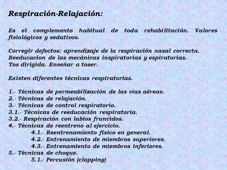 Respiración-Relajación: Es el complemento habitual de toda rehabilitación. Valores fisiológicos y sedativos. Corregir defectos: aprendizaje de la resp