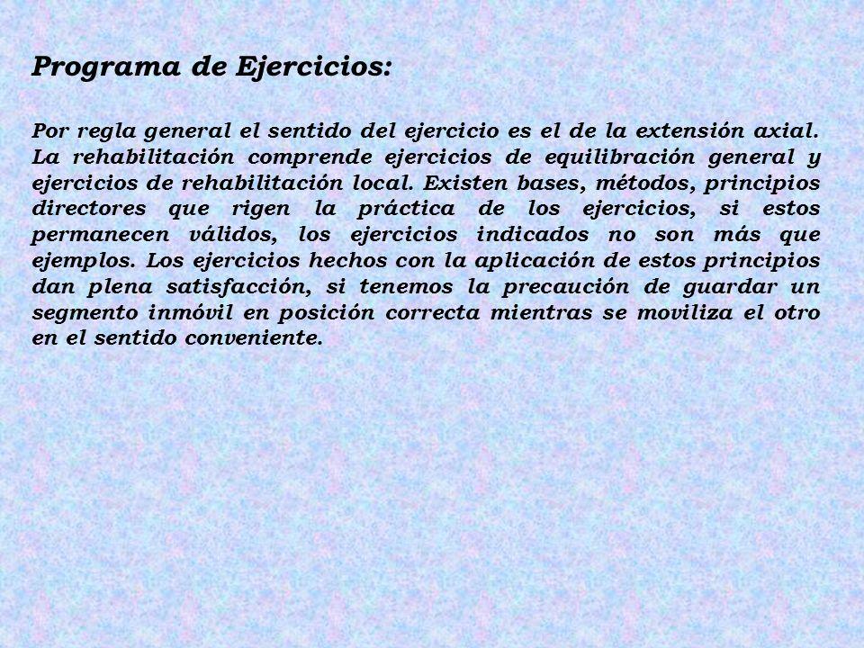 Programa de Ejercicios: Por regla general el sentido del ejercicio es el de la extensión axial. La rehabilitación comprende ejercicios de equilibració