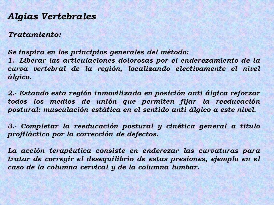 Algias Vertebrales Tratamiento: Se inspira en los principios generales del método: 1.- Liberar las articulaciones dolorosas por el enderezamiento de l