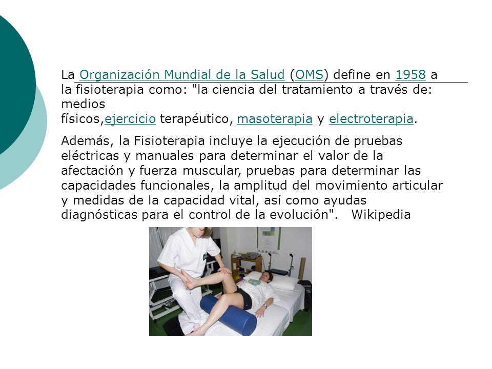 La Organización Mundial de la Salud (OMS) define en 1958 a la fisioterapia como: