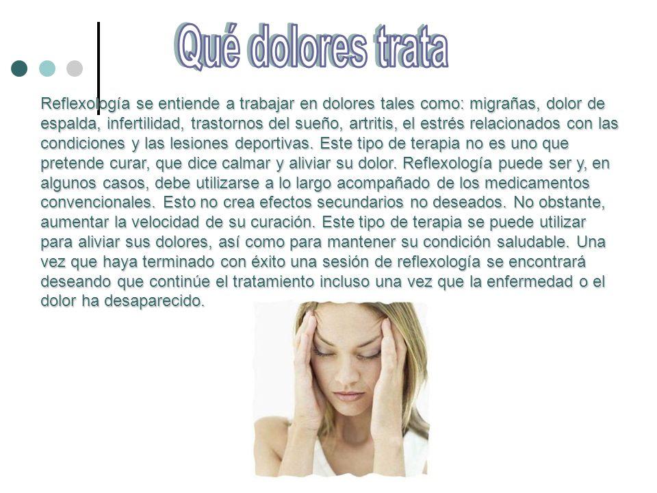 Reflexología se entiende a trabajar en dolores tales como: migrañas, dolor de espalda, infertilidad, trastornos del sueño, artritis, el estrés relacionados con las condiciones y las lesiones deportivas.
