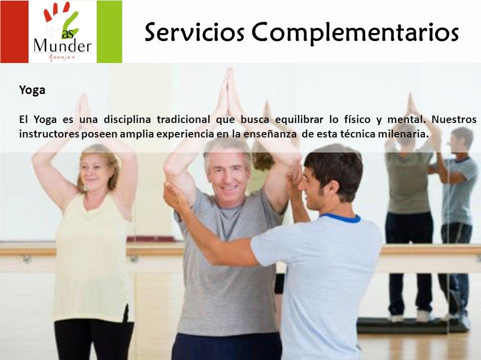 Servicios Complementarios Yoga El Yoga es una disciplina tradicional que busca equilibrar lo físico y mental. Nuestros instructores poseen amplia expe