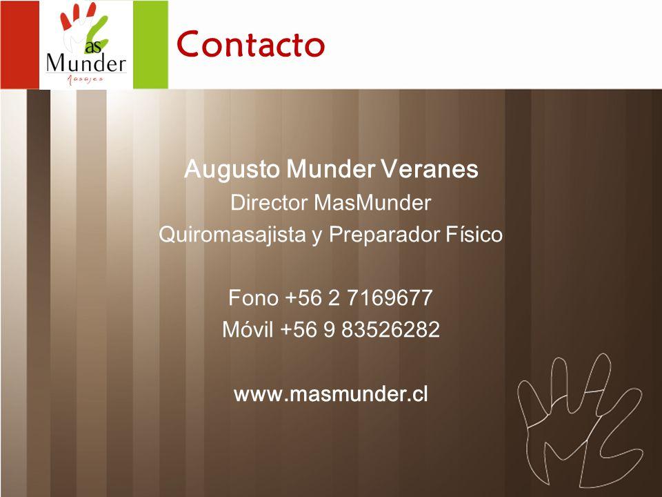 Contacto Augusto Munder Veranes Director MasMunder Quiromasajista y Preparador Físico Fono +56 2 7169677 Móvil +56 9 83526282 www.masmunder.cl