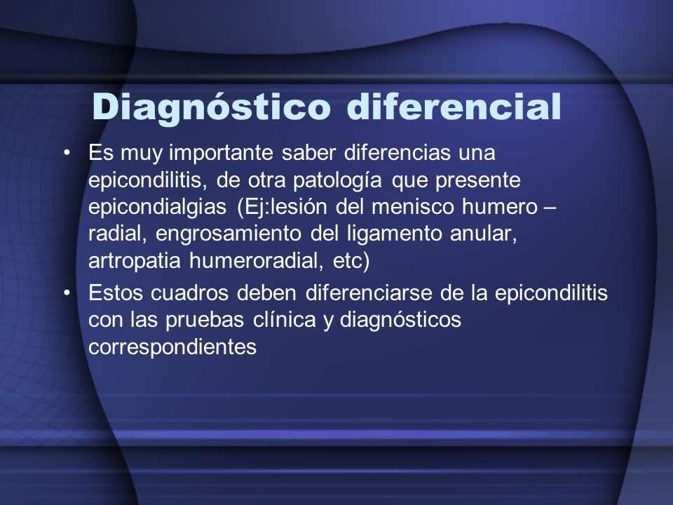 Diagnóstico diferencial Es muy importante saber diferencias una epicondilitis, de otra patología que presente epicondialgias (Ej:lesión del menisco hu