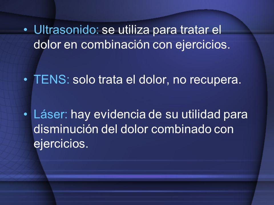 Ultrasonido: se utiliza para tratar el dolor en combinación con ejercicios. TENS: solo trata el dolor, no recupera. Láser: hay evidencia de su utilida
