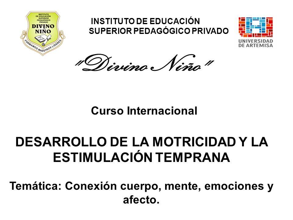 Curso Internacional DESARROLLO DE LA MOTRICIDAD Y LA ESTIMULACIÓN TEMPRANA Temática: Conexión cuerpo, mente, emociones y afecto.