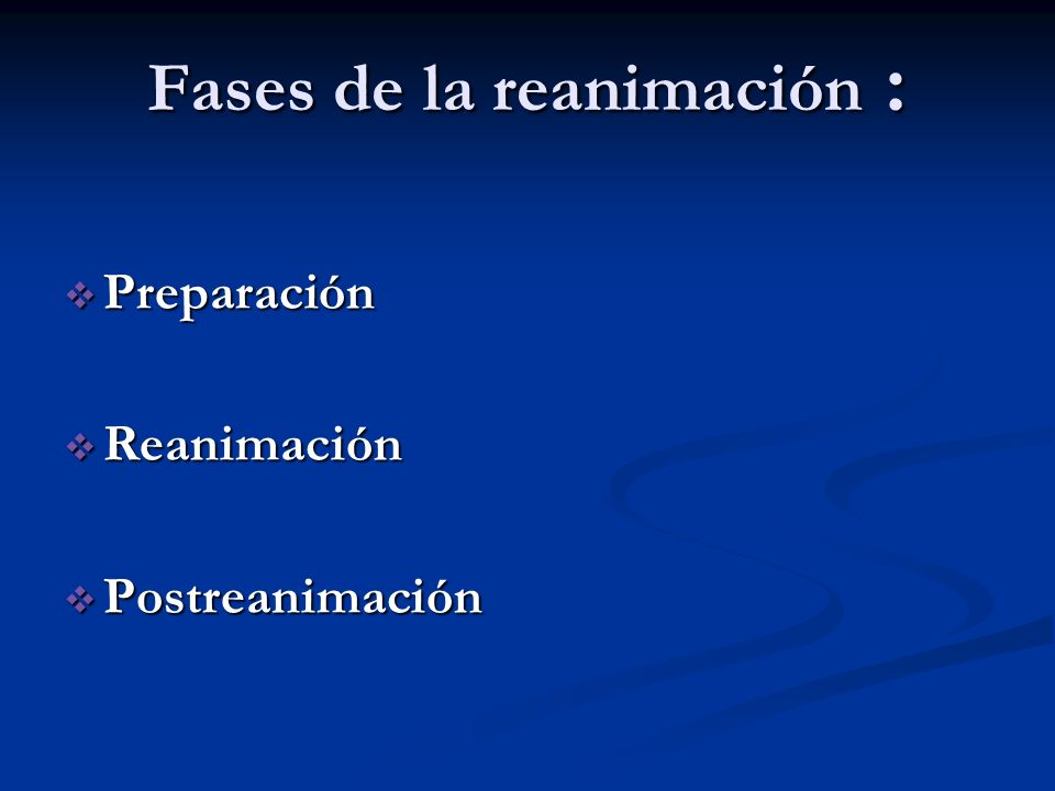 Fases de la reanimación : Preparación Preparación Reanimación Reanimación Postreanimación Postreanimación