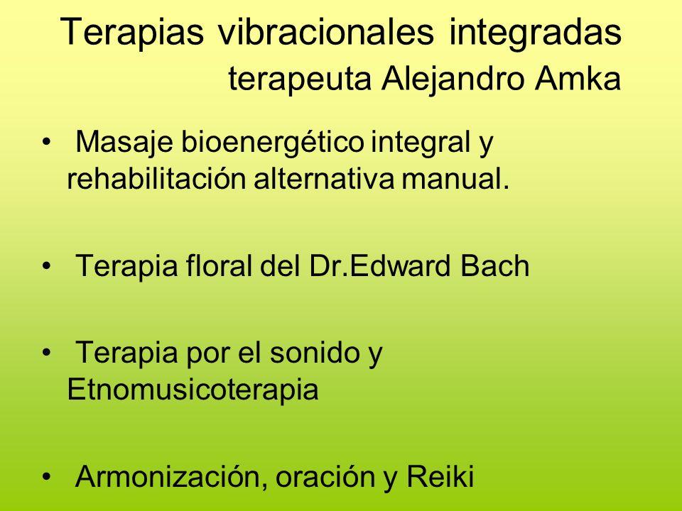 Terapias vibracionales integradas terapeuta Alejandro Amka Masaje bioenergético integral y rehabilitación alternativa manual. Terapia floral del Dr.Ed