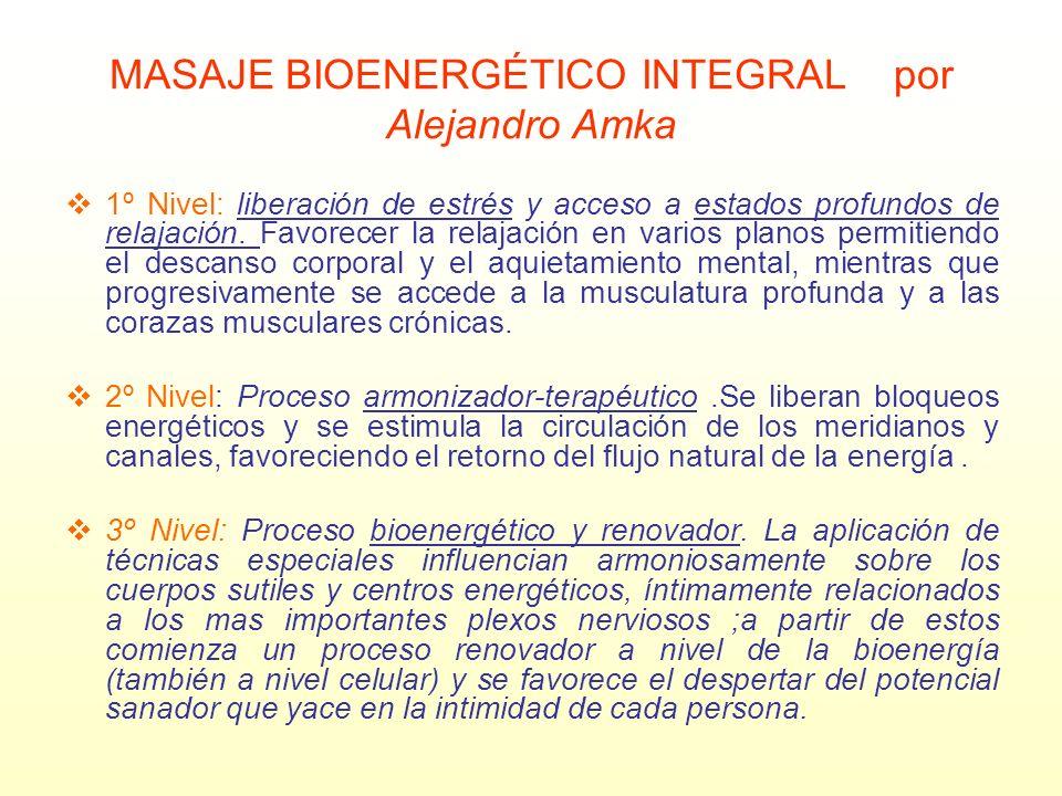 MASAJE BIOENERGÉTICO INTEGRAL por Alejandro Amka 1º Nivel: liberación de estrés y acceso a estados profundos de relajación. Favorecer la relajación en