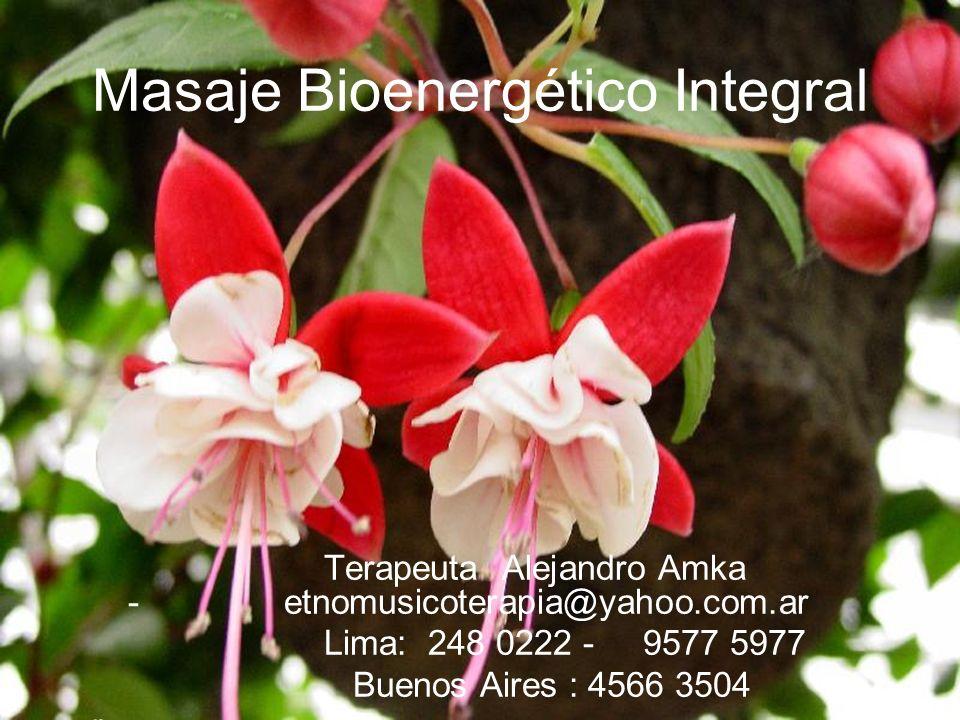 Masaje Bioenergético Integral Terapeuta Alejandro Amka - etnomusicoterapia@yahoo.com.ar Lima: 248 0222 - 9577 5977 Buenos Aires : 4566 3504 r